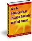 How To Reduce Fear, Escape Anxiety and End Panic